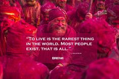 To live is the rarest thing in the world. Most people exist, that is all.― Oscar Wilde#festivalofcolors #holifestival