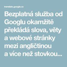 Bezplatná služba od Googlu okamžitě překládá slova, věty awebové stránky mezi angličtinou avíce než stovkou dalších jazyků. Google, Bonsai, Cottage, Business, Shop, House, Inspiration, Night, Casa De Campo