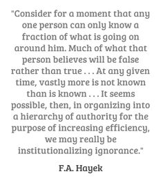 F.A. Hayek on the ignorance of central control.