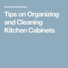 Tips on Organizing and Cleaning Kitchen Cabinets
