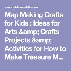 Map Making Crafts for Kids : Ideas for Arts & Crafts Projects & Activities for How to Make Treasure Maps for Children, Teens, & Preschoolers