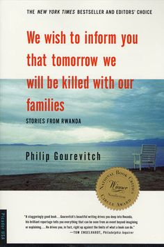 """We wish to inform you that tomorrow we will be killed with our families"" Amazing book!  Tragic and difficult to read, but worth it."