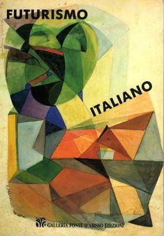 BALLA Elica, Futurismo italiano. Prefuturismo. Futurismo storico. Arte futurista applicata. Modena - Milano,  Edizioni Galleria Fonte d'Abisso,  1986