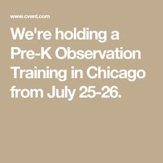 We're holding a Pre-K Observation Training in Chicago from July 25-26.