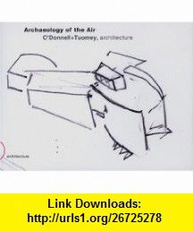 Odonnell + Tuomey Archaeology Of The Air (9788890145704) Kester Rattenbury , ISBN-10: 8890145706  , ISBN-13: 978-8890145704 ,  , tutorials , pdf , ebook , torrent , downloads , rapidshare , filesonic , hotfile , megaupload , fileserve