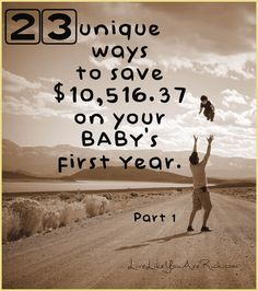 23 Unique Ways to Save $10,516.37 on Your Baby's First Year… Part 1. Share this with anyone you know who have or will have a baby!