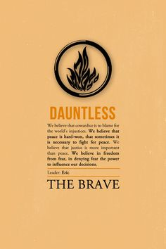 Dauntless Manifesto- The last sentence is why I got a dauntless tattoo. Being dauntless isn't about being fearless, it's about learning to overcome your fears on an everyday basis.