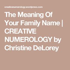 The Meaning Of Your Family Name | CREATIVE NUMEROLOGY by Christine DeLorey