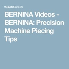 BERNINA Videos - BERNINA: Precision Machine Piecing Tips