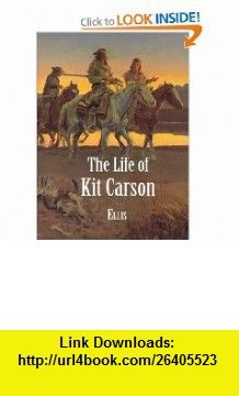 The Life of Kit Carson (9781890623043) Edward S. Ellis , ISBN-10: 1890623040  , ISBN-13: 978-1890623043 ,  , tutorials , pdf , ebook , torrent , downloads , rapidshare , filesonic , hotfile , megaupload , fileserve