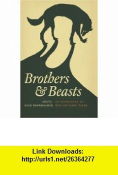 Brothers and Beasts An Anthology of Men on Fairy Tales (Series in Fairy-Tale Studies) (Series in Fairy-Tale Studies) (Series in Fairy-Tale Studies) (9780814332672) Maria Tatar, Kate Bernheimer , ISBN-10: 0814332676  , ISBN-13: 978-0814332672 ,  , tutorials , pdf , ebook , torrent , downloads , rapidshare , filesonic , hotfile , megaupload , fileserve