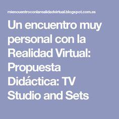 Un encuentro muy personal con la Realidad Virtual: Propuesta Didáctica: TV Studio and Sets