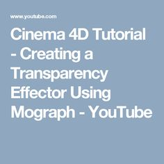 Cinema 4D Tutorial - Creating a Transparency Effector Using Mograph - YouTube