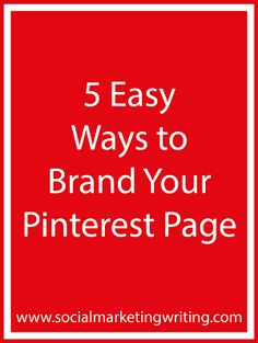 5 Easy Ways to Brand Your Pinterest Page http://socialmarketingwriting.com/5-easy-ways-brand-pinterest-page/