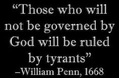 William Penn quote - Be governed by God or by tyrants. Thomas Jefferson, Great Quotes, Inspirational Quotes, Awesome Quotes, Motivational, William Penn, Political Quotes, Father Quotes, Founding Fathers Quotes