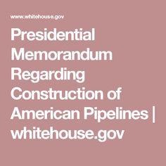 Presidential Memorandum Regarding Construction of American Pipelines | whitehouse.gov