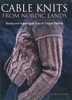 "Beauty and Ingenuity in Over 20 Unique Patterns, ""Cable Knits from Nordic Lands"" by Ivar Asplund. Knitting Books, Crochet Books, Knitting Projects, Knit Crochet, Crochet Projects, Cable Knitting Patterns, Knitting Stitches, Knitting Designs, Celtic"