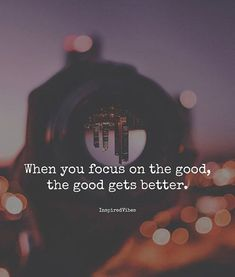 When you focus on the good..