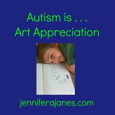 Autism is . . . Art Appreciation is a guest post at jenniferajanes.com by Rebekah Hallberg, who has a son with Autism Spectrum Disorder