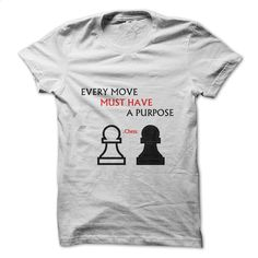 Every Move Must Have A Purpose Chess Shirt T Shirts, Hoodies, Sweatshirts - #shirts for men #crew neck sweatshirts. GET YOURS => https://www.sunfrog.com/No-Category/Every-Move-Must-Have-A-Purpose-Chess-Shirt.html?id=60505