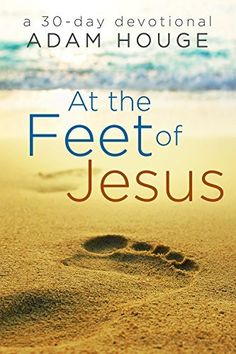 At the Feet of Jesus -a 30 Day Devotional by Adam Houge, http://www.amazon.com/dp/B00UIB699C/ref=cm_sw_r_pi_dp_ZIZdvb0T7NRTV