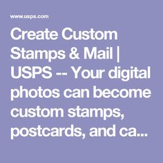 Create Custom Stamps & Mail | USPS -- Your digital photos can become custom stamps, postcards, and cards, unique for your event or announcement.