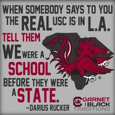 WHEN SOMEBODY SAYS TO YOU THE REAL USC IS IN L.A. TELL THEM WE WERE A SCHOOL BEFORE THEY WERE A STATE.. -DARIUS RUCKER #garnet&black #gamecocks #cocky