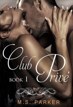 Club Prive (Book 1) by M. S. Parker, http://www.amazon.com/dp/B00JM1HMAO/ref=cm_sw_r_pi_dp_Urfttb1QC0HK7
