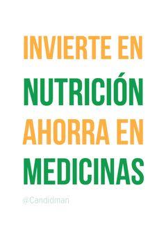 Invierte en nutrición ahorra en medicinas.  @Candidman     #Frases Salud Candidman Consejos Inversión Medicinas Nutrición @candidman
