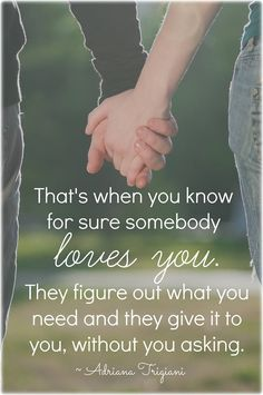 That's when you know for sure somebody loves you. They figure out what you need and they give it to you, without asking. ~Adriana Trigiani <3 Join us on Joy of Mom for more beautiful love quotes! <3 https://www.facebook.com/joyofmom  #lovequotes #beinginlove #joyofmom
