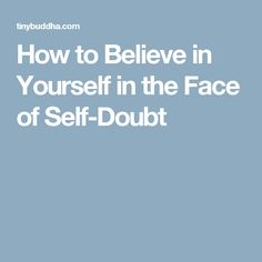 How to Believe in Yourself in the Face of Self-Doubt