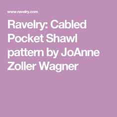 Ravelry: Cabled Pocket Shawl pattern by JoAnne Zoller Wagner