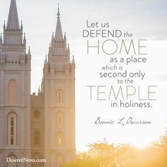 "Sister Bonnie L. Oscarson: ""Let us defend the home as a place which is second only to the temple in holiness."" 