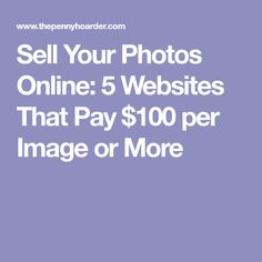 Sell Your Photos Online: 5 Websites That Pay $100 per Image or More