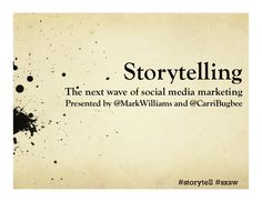 StorytellingThe next wave of social media marketingPresented by @MarkWilliams and @CarriBugbee                           #...
