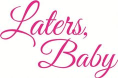 LATERS BABY Quote FIFTY SHADES OF GREY