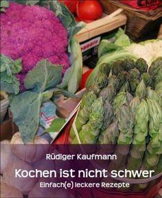 Kochen ist nicht schwer: Einfach(e) leckere Rezepte von Rüdiger Kaufmann, http://www.amazon.de/dp/B009Q6SG1E/ref=cm_sw_r_pi_dp_8kLtrb1H7C7Y8