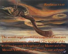 """The seventh angel sounded his shofar; and there were loud voices in heaven, saying, """"The kingdom of the world has become the Kingdom of our Lord and his Messiah, and He will rule forever and ever! Bible Scriptures, Bible Quotes, Bible Book, Bible Journal, Faith Quotes, Revelation 11, Jesus Is Coming, Prophetic Art, God Jesus"""