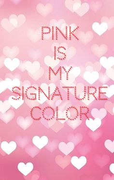 Pink is my signature color
