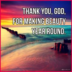 Thank You, God, for Making Beauty Year Round - Inspirations