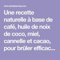 Une recette naturelle à base de café, huile de noix de coco, miel, cannelle et cacao, pour brûler efficacement la graisse et booster votre énergie!