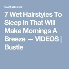 7 Wet Hairstyles To Sleep In That Will Make Mornings A Breeze — VIDEOS | Bustle