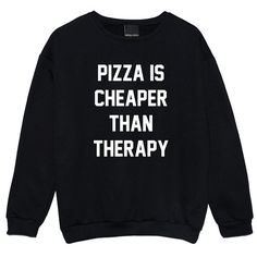 pizza is cheaper than therapy SWEATER JUMPER funny fun by MLSHOPSS
