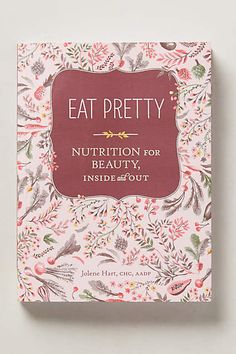 Anthropologie EU Eat Pretty. Looking for a lifestyle makeover? Let this gorgeous, inspirational volume be your guide. Filled with nearly twenty beauty-boosting recipes, it explores the benefits behind healthful ingredients (walnuts for glowing skin, radishes for strong nails), while exploring hormonal balance and stress management.