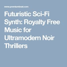 Futuristic Sci-Fi Synth: Royalty Free Music for Ultramodern Noir Thrillers