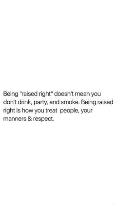 Raised Right, Treat People, Things To Know, Food For Thought, Texts, Lol, Thoughts, Feelings, Sayings