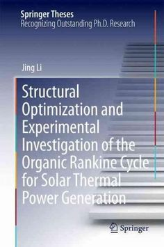 Structural Optimization and Experimental Investigation of the Organic Rankine Cycle for Solar Thermal Power Gener...