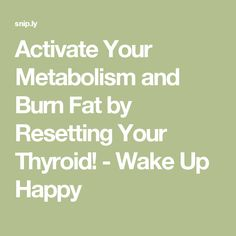 Activate Your Metabolism and Burn Fat by Resetting Your Thyroid! - Wake Up Happy