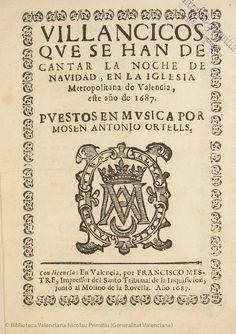 Villancicos que se han de cantar la noche de Nauidad, en la Iglesia Metropolitana de Valencia, este año de 1687, puestos en musica por mosen Antonio Ortells