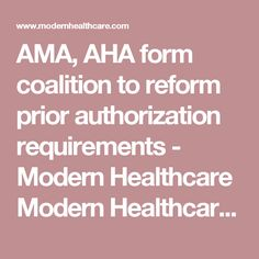 AMA, AHA form coalition to reform prior authorization requirements  - Modern Healthcare Modern Healthcare business news, research, data and events